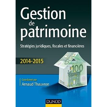 Gestion de patrimoine - 2014-2015 - 5e éd. - Stratégies juridiques, fiscales et financières