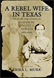 A Rebel Wife in Texas: The Diary and Letters of Elizabeth Scott Neblett 1852-1864