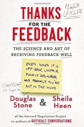Thanks for the Feedback: The Science and Art of Receiving Feedback Well by Douglas Stone (2014-03-04)