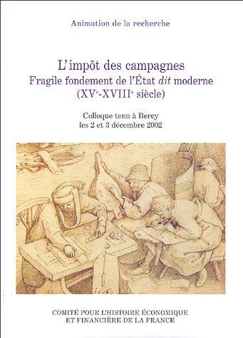 L'impt des campagnes : Fragile fondement de l'Etat dit moderne (XVe-XVIIIe sicle)