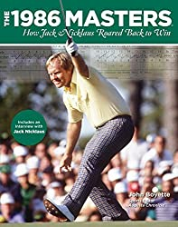 The 1986 Masters: How Jack Nicklaus Roared Back to Win by John Boyette (2011-04-01)