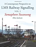 Contemporary Perspective on LMS Railway Signalling: Volume II: Semaphore Swansong: 2 by Allen Jackson (2015-11-05)