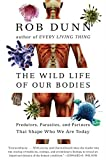 The Wild Life of Our Bodies: Predators, Parasites, and Partners That Shape Who We Are Today by Dr. Rob Dunn(2014-12-23) -