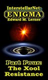 InterstellarNet: Enigma Part Four: The Xool Resistance (InterstellarNet: Enigma Serial Book 4) (English Edition)