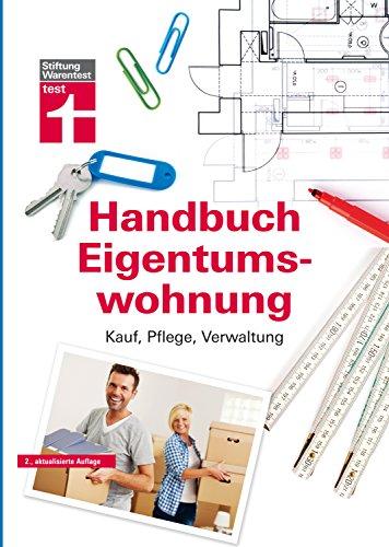 Das Handbuch für die Eigentumswohnung: Praxiswissen rund um die Themen Kauf, Pflege, Verwaltung von Stiftung Warentest -