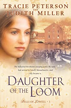 Daughter of the Loom (Bells of Lowell Book #1) von [Peterson, Tracie, Miller, Judith]
