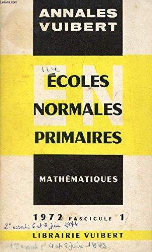 ANNALES DU CONCOURS D'ADMISSION AUX ECOLES NORMALES PRIMAIRES, AVEC MODELES DE CORRIGES, MATHEMATIQUES, FASC. 1, 1972