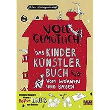 Voll gemütlich. Das Kinder Künstlerbuch vom Wohnen und Bauen: Mit Bastelumschlag
