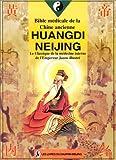 BIBLE MEDICALE DE LA CHINE ANCIENNE - Huangdi Neijing, le classique de la médecine interne de l'Empereur Jaune Illustré