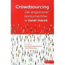 Crowdsourcing Jak angazowac konsumentów w swiat marek