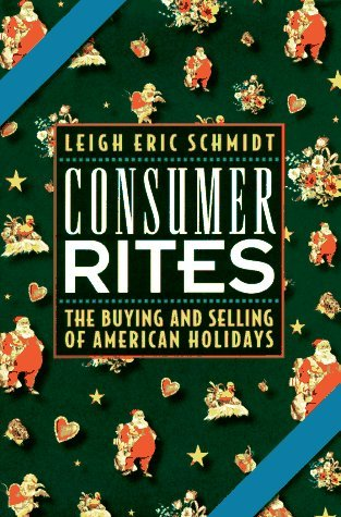 Consumer Rites: The Buying and Selling of American Holidays by Leigh Eric Schmidt (21-Sep-1995) Hardcover