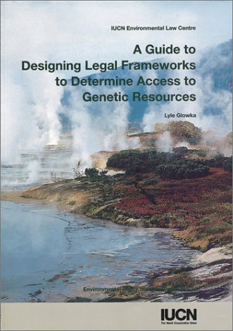 A Guide to Designing Legal Frameworks to Determine Access to Genetic Resources par Glowka Llyle