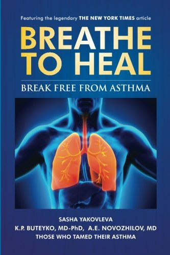 Asthma Relief (Breathe to Heal: Break Free From Asthma (Learn Buteyko) (Breathing Normalization))