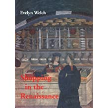 Shopping in the Renaissance – Consumer Cultures in Italy 1400–1600
