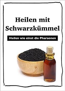 Heilen mit Schwarzkümmel: Die Heilkraft der Pharaonen von [Niederwieser, Stephan Konrad]