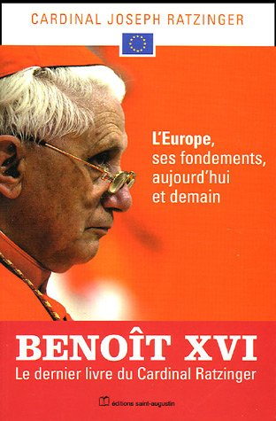 L'Europe, ses fondements, aujourd'hui et demain par Joseph Ratzinger