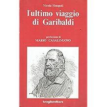 L'ultimo viaggio di Garibaldi in ferrovia da Napoli a Palermo attraverso Salerno - Battipaglia - Eboli ... Catania Enna Caltanissetta - Girgenti Termini Imerese Palermo; e rientro a Caprera