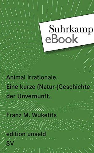 Animal irrationale: Eine kurze (Natur-)Geschichte der Unvernunft (edition unseld)