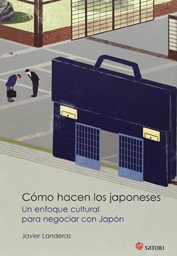 Cómo hacen los japoneses: Un enfoque cultural para negociar con Japón (Satori Actual)