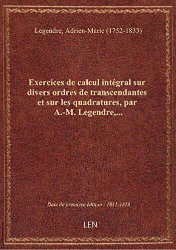 Exercices de calcul intégral sur divers ordres de transcendantes et sur les quadratures, par A.-M. L par Adrien-Mar Legendre