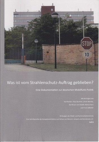 Was ist vom Strahlenschutz-Auftrag geblieben?: Eine Dokumentation zur deutschen Mobilfunk-Politik (Wirkungen des Mobil- und Kommunikationsfunks.)
