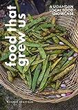 Food That Grew Us: A UGANDAN LOCAL FOOD SHOWCASE (English Edition)