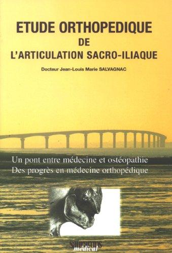 Etude orthopédique de l'articulation sacro-iliaque : Un pont entre médecine et ostéopathie, des progrès en médecine orthopédique par Jean-Louis-Marie Salvagnac