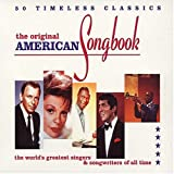 The Original American Songbook: 50 Timeless Classics/the World's Greatest Singers & Songwriters of All Time