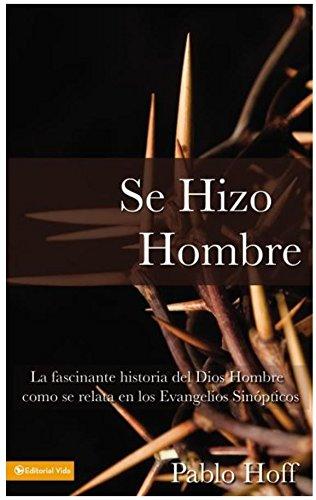 Se hizo hombre: La fascínate historia del Dios hombre como se relata en los evangelios sinópticos: A Great Story of How God Became a Man por Pablo Hoff