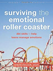 Surviving the Emotional Roller Coaster: DBT Skills to Help Teens Manage Emotions (The Instant Help Solutions Series) by Sheri Van Dijk MSW (2016-01-02)