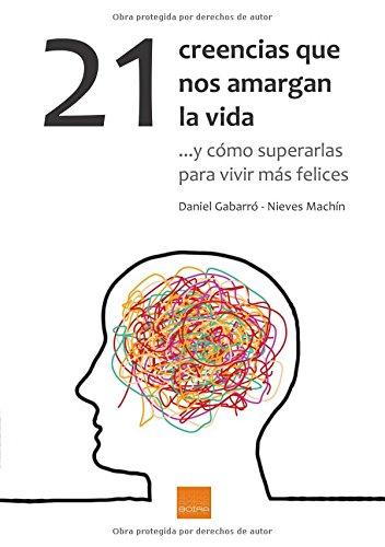21 creencias que nos amargan la vida por Daniel Gabarró