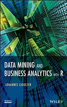 Data Mining and Business Analytics with R by [Ledolter, Johannes]
