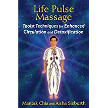 Life Pulse Massage: Taoist Techniques for Enhanced Circulation and Detoxification (English Edition)