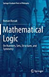 Mathematical Logic: On Numbers, Sets, Structures, and Symmetry (Springer Graduate Texts in Philosophy, Band 3)