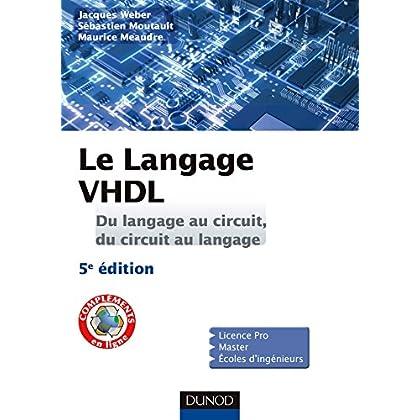Le langage VHDL - Du langage au circuit, du circuit au langage - 5e éd.: Cours et exercices corrigés
