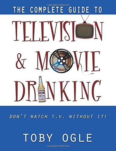 The Complete Guide to Television and Movie Drinking by Toby Ogle (2010-10-08) par Toby Ogle