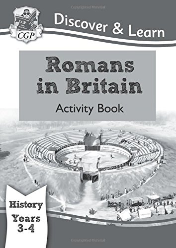 KS2 Discover & Learn: History - Romans in Britain Activity book, Year 3 & 4 (for the New Curriculum): Year 3 & 4