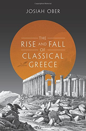 The Rise and Fall of Classical Greece (The Princeton History of the Ancient World) por Josiah Ober