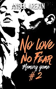 No love no fear, tome 2 : Memory game par Arekin