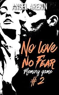 No love no fear, tome 2 : Memory game par Angel Arekin