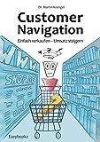 Customer Navigation: Einfach verkaufen & Umsatz steigern: Konkrete Tipps + wichtige Fakten für Online Marketing, e-Commerce, Usability, Handel & Verkauf