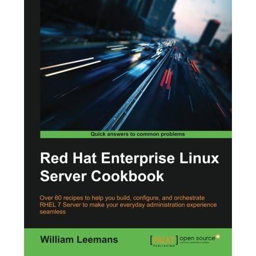 Red Hat Enterprise Linux Server Cookbook by William Leemans (2015-12-23)
