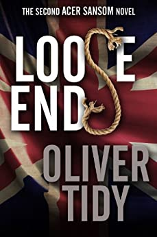 Loose Ends (The Acer Sansom Novels Book 2) by [Tidy, Oliver]