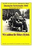 Deutsche Schicksale um 1945 - Wir zahlten fuer Hitlers Hybris: Band 15 in der gelben Zeitzeugen-Reihe bei Juergen Ruszkowski (maritime gelbe Reihe, Band 15)