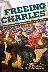 Freeing Charles: The Struggle to Free a Slave on the Eve of the Civil War (New Black Studies Series) by Scott Christianson (2010-01-19)