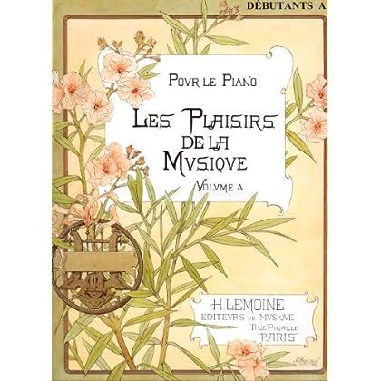 Les plaisirs de la musique, pour le piano : Débutants A