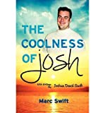 [ THE COOLNESS OF JOSH ] Swift, Marc (AUTHOR ) Oct-01-2012 Paperback