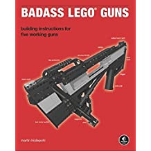 Badass LEGO Guns: Building Instructions for Five Working Guns by Martin Hudepohl (2010-12-27)