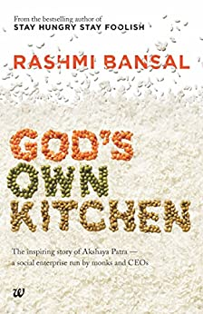 God's Own Kitchen: The Inspiring Story of Akshaya Patra - A Social Enterprise Run by Monks and CEOs by [Rashmi Bansal]