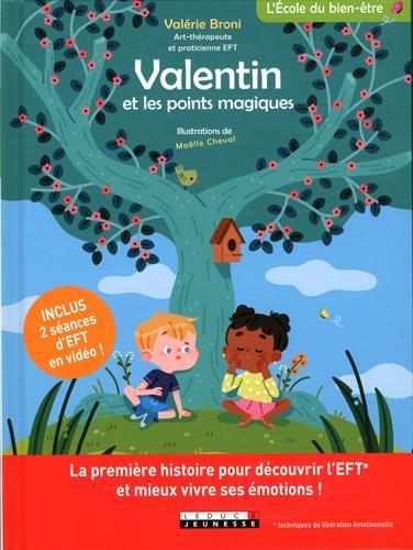 Valentin et les points magiques : La première histoire pour découvrir l'EFT et mieux vivre ses émotions !